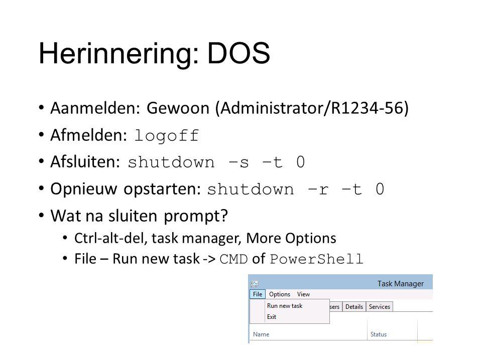 Herinnering: DOS Aanmelden: Gewoon (Administrator/R1234-56) Afmelden: logoff Afsluiten: shutdown –s –t 0 Opnieuw opstarten: shutdown –r –t 0 Wat na sl