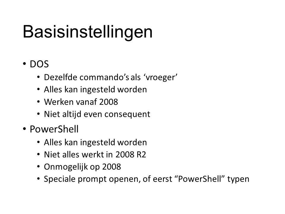 Basisinstellingen DOS Dezelfde commando's als 'vroeger' Alles kan ingesteld worden Werken vanaf 2008 Niet altijd even consequent PowerShell Alles kan