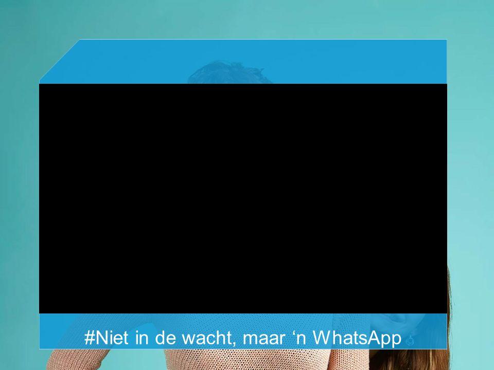 #Niet in de wacht, maar 'n WhatsApp