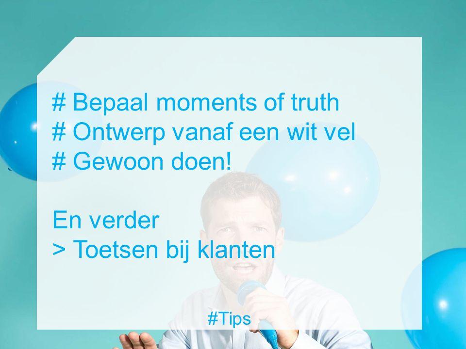 #Tips # Bepaal moments of truth # Ontwerp vanaf een wit vel # Gewoon doen! En verder > Toetsen bij klanten