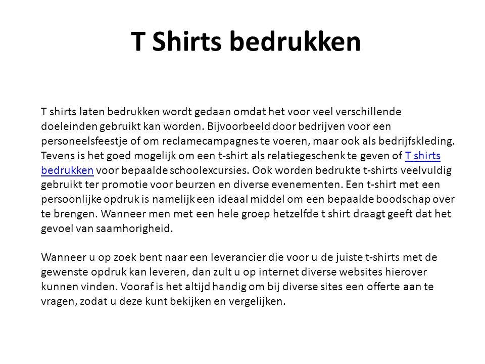 T Shirts bedrukken T shirts laten bedrukken wordt gedaan omdat het voor veel verschillende doeleinden gebruikt kan worden.