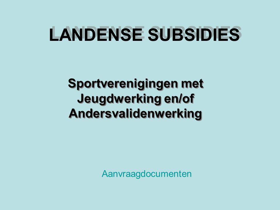 LANDENSE SUBSIDIES Sportverenigingen met Jeugdwerking en/of Andersvalidenwerking Aanvraagdocumenten