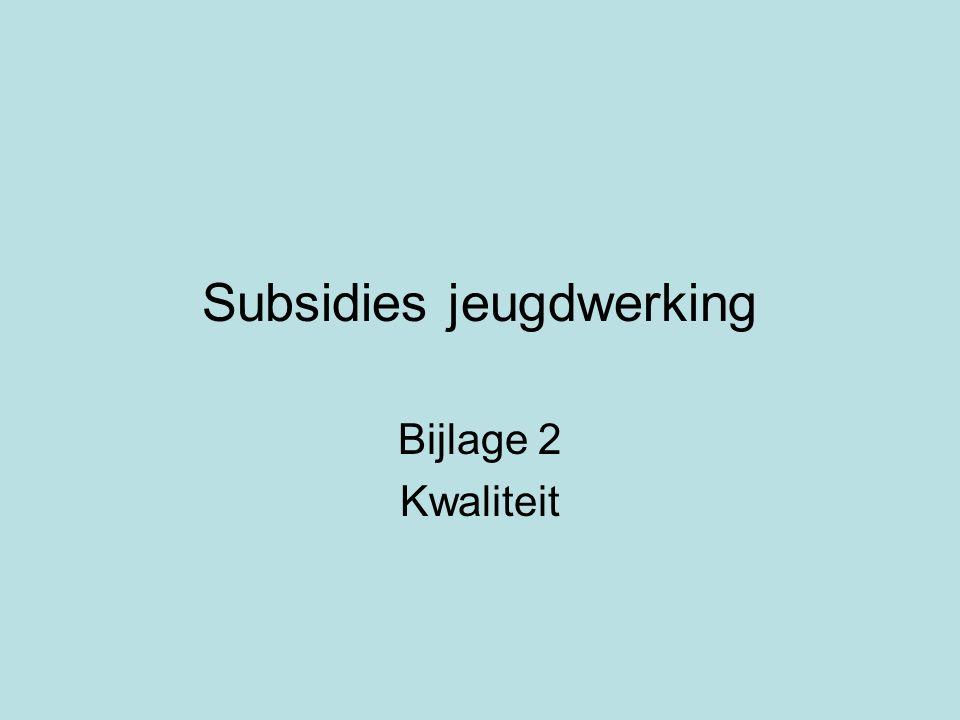 Subsidies jeugdwerking Bijlage 2 Kwaliteit