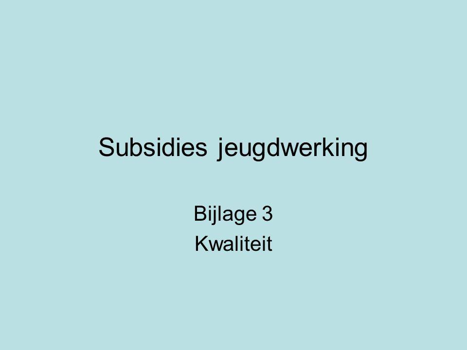 Subsidies jeugdwerking Bijlage 3 Kwaliteit