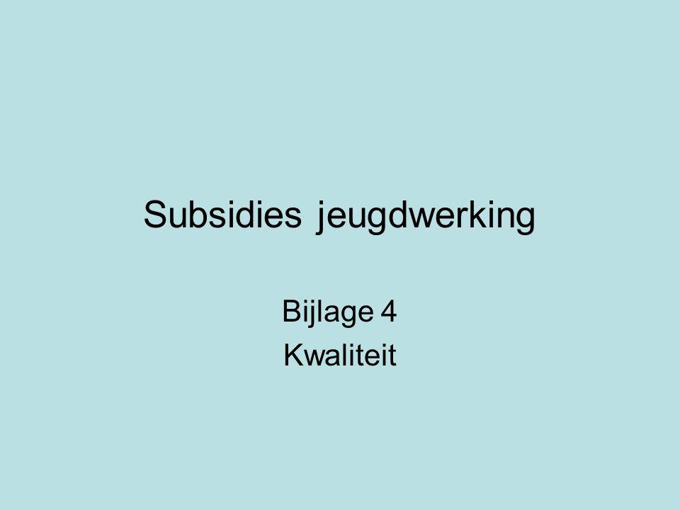 Subsidies jeugdwerking Bijlage 4 Kwaliteit