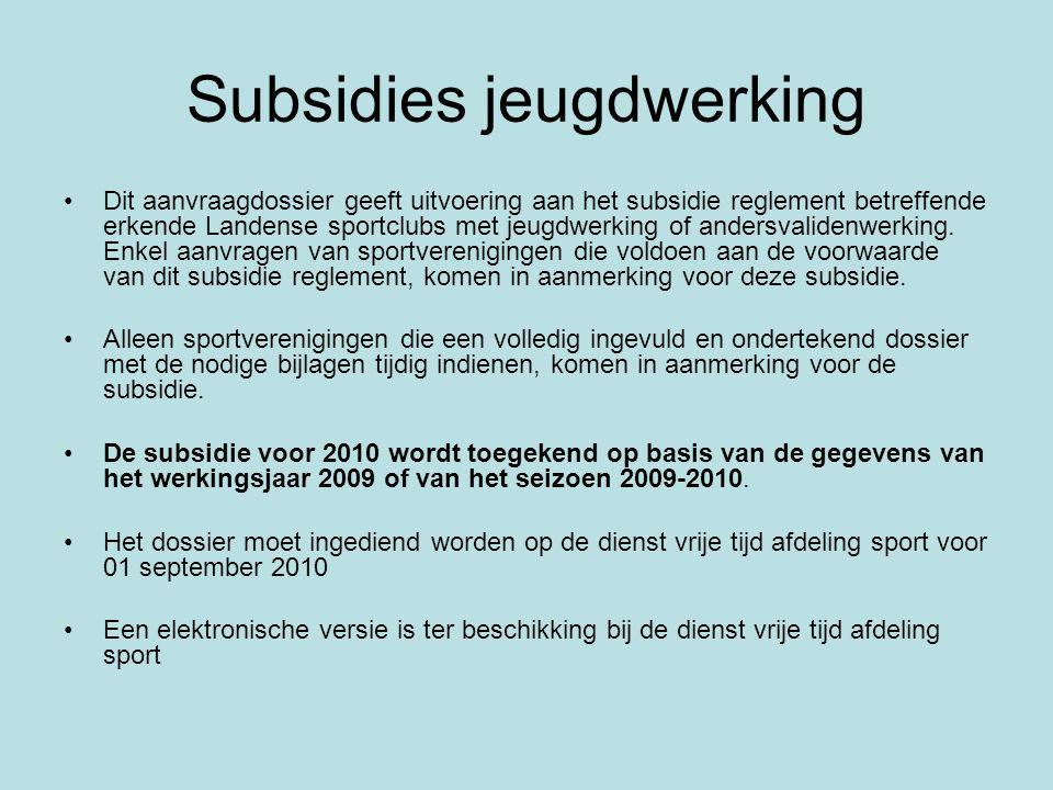 Subsidies jeugdwerking Dit aanvraagdossier geeft uitvoering aan het subsidie reglement betreffende erkende Landense sportclubs met jeugdwerking of andersvalidenwerking.