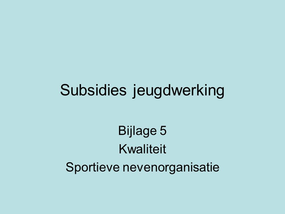 Subsidies jeugdwerking Bijlage 5 Kwaliteit Sportieve nevenorganisatie