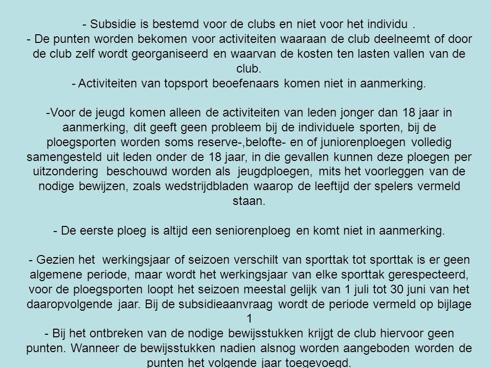 - Subsidie is bestemd voor de clubs en niet voor het individu. - De punten worden bekomen voor activiteiten waaraan de club deelneemt of door de club