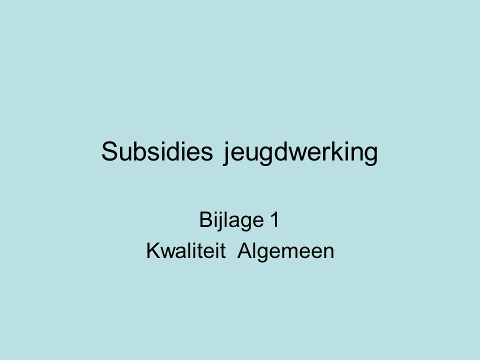 Subsidies jeugdwerking Bijlage 1 Kwaliteit Algemeen