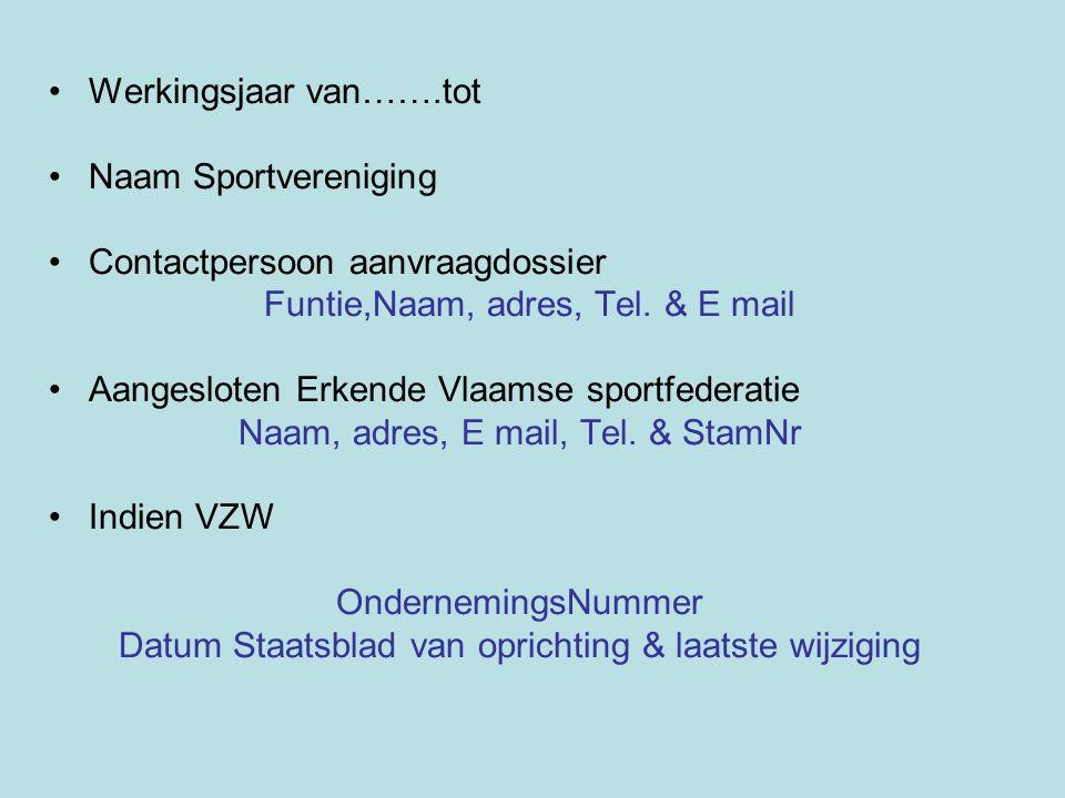 Werkingsjaar van…….tot Naam Sportvereniging Contactpersoon aanvraagdossier Funtie,Naam, adres, Tel. & E mail Aangesloten Erkende Vlaamse sportfederati