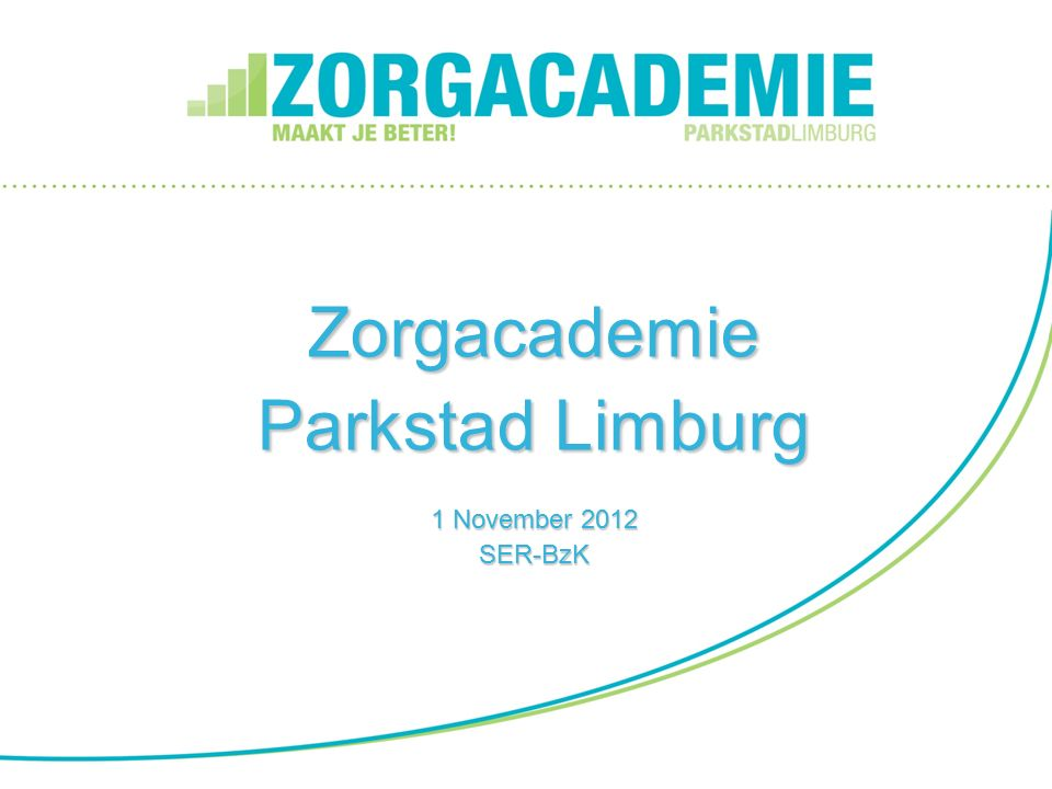 Zorgacademie Parkstad Limburg 1 November 2012 SER-BzK