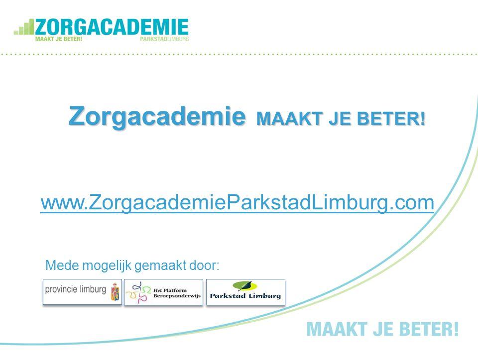 Zorgacademie MAAKT JE BETER! www.ZorgacademieParkstadLimburg.com Mede mogelijk gemaakt door: