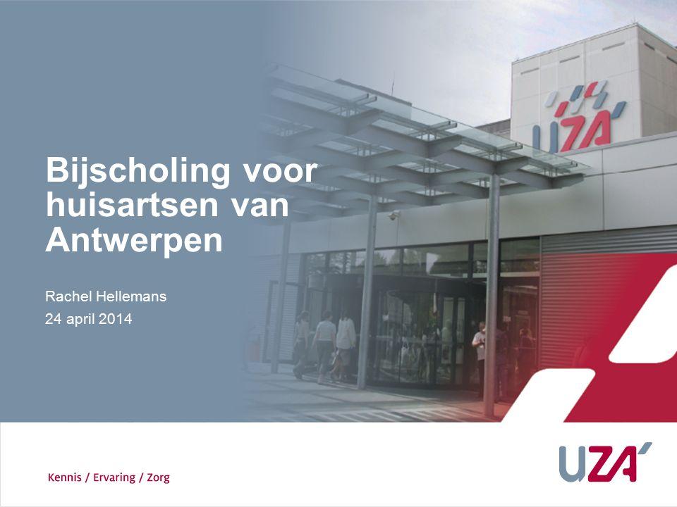 Rachel Hellemans 24 april 2014 Bijscholing voor huisartsen van Antwerpen