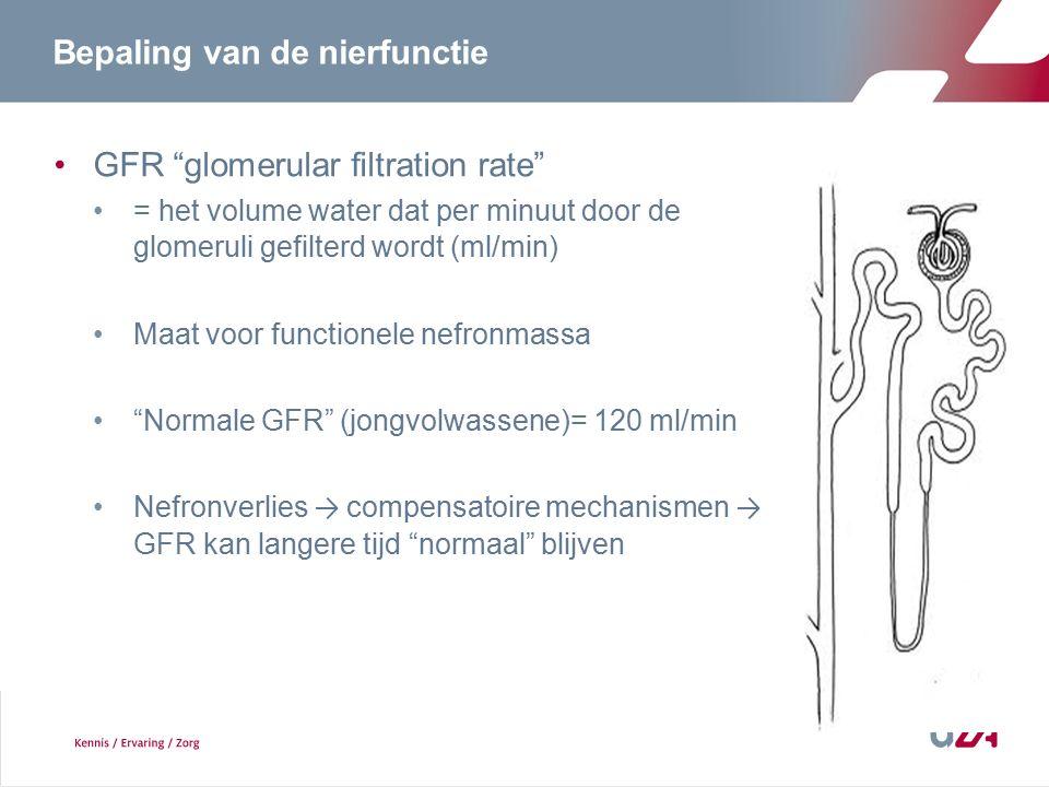 Bepaling van de nierfunctie GFR glomerular filtration rate = het volume water dat per minuut door de glomeruli gefilterd wordt (ml/min) Maat voor functionele nefronmassa Normale GFR (jongvolwassene)= 120 ml/min Nefronverlies → compensatoire mechanismen → GFR kan langere tijd normaal blijven