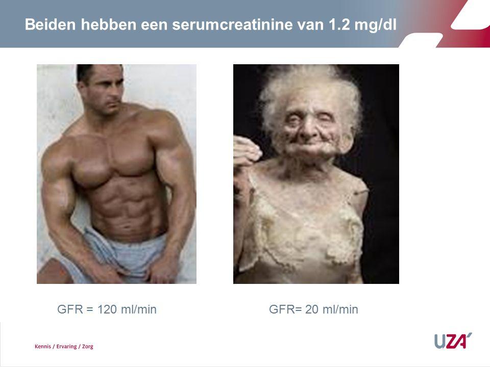 Beiden hebben een serumcreatinine van 1.2 mg/dl GFR = 120 ml/minGFR= 20 ml/min