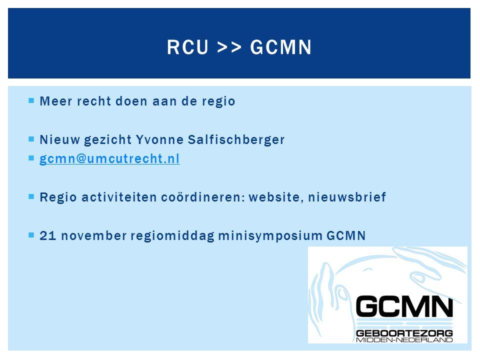 Meer recht doen aan de regio  Nieuw gezicht Yvonne Salfischberger  gcmn@umcutrecht.nl gcmn@umcutrecht.nl  Regio activiteiten coördineren: website, nieuwsbrief  21 november regiomiddag minisymposium GCMN RCU >> GCMN
