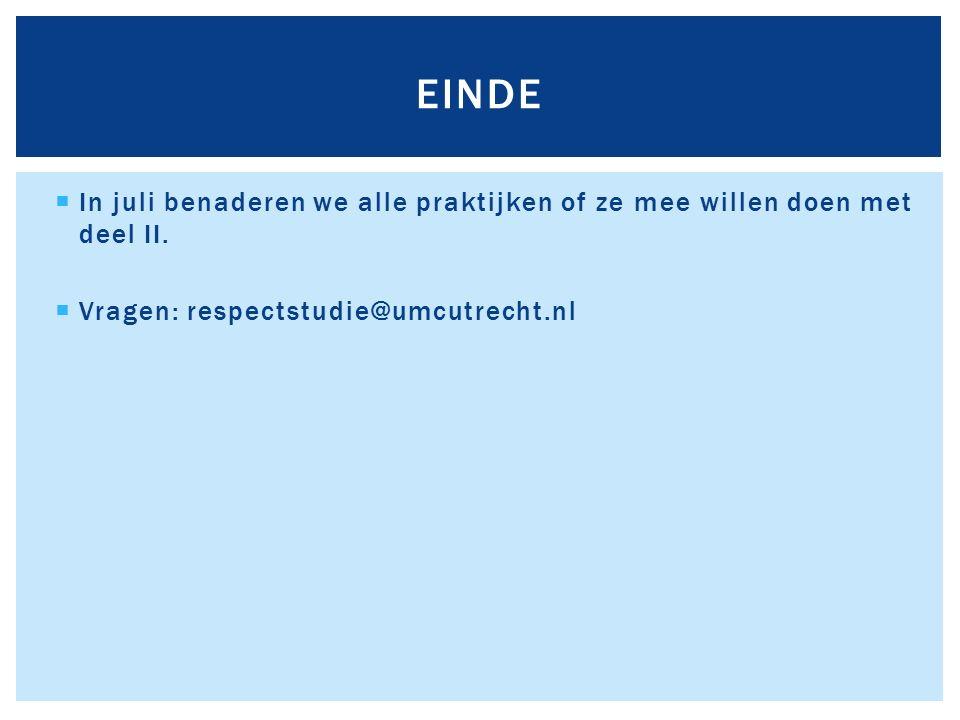  In juli benaderen we alle praktijken of ze mee willen doen met deel II.  Vragen: respectstudie@umcutrecht.nl EINDE