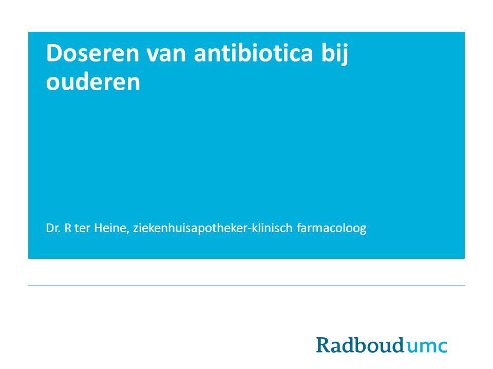 Doseren van antibiotica bij ouderen Dr. R ter Heine, ziekenhuisapotheker-klinisch farmacoloog