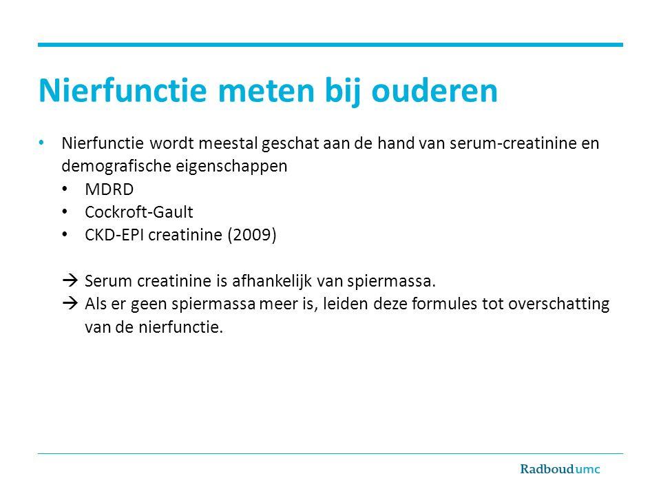 Nierfunctie meten bij ouderen Nierfunctie wordt meestal geschat aan de hand van serum-creatinine en demografische eigenschappen MDRD Cockroft-Gault CKD-EPI creatinine (2009)  Serum creatinine is afhankelijk van spiermassa.