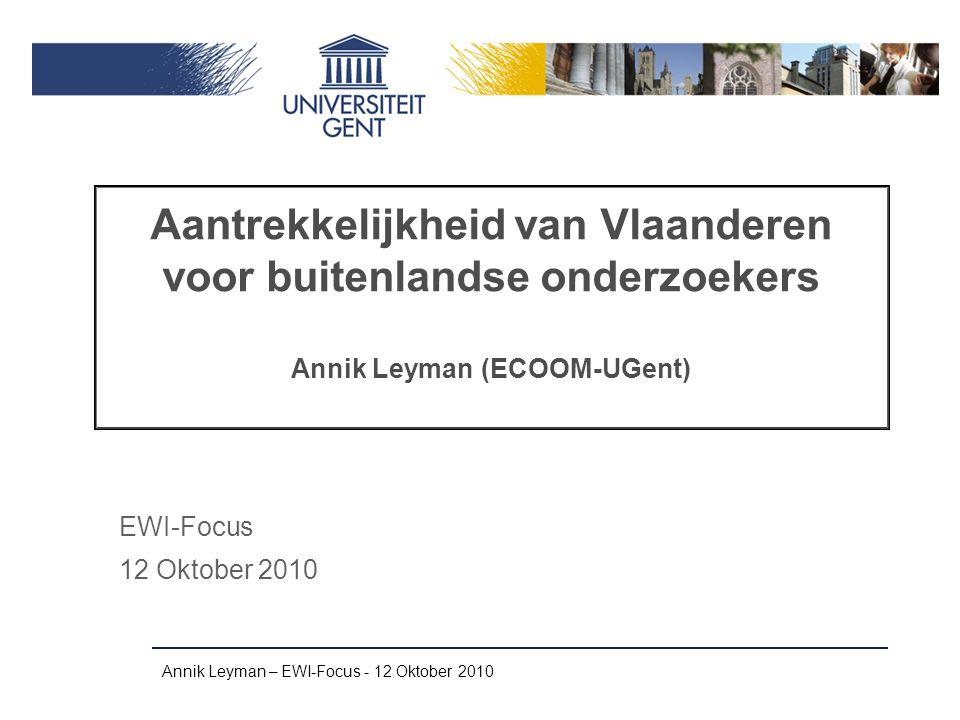 Annik Leyman – EWI-Focus - 12 Oktober 2010 Aantrekkelijkheid van Vlaanderen voor buitenlandse onderzoekers Annik Leyman (ECOOM-UGent) EWI-Focus 12 Oktober 2010