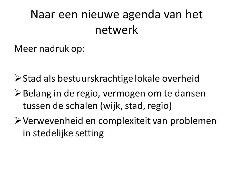 Naar een nieuwe agenda van het netwerk Meer nadruk op:  Stad als bestuurskrachtige lokale overheid  Belang in de regio, vermogen om te dansen tussen de schalen (wijk, stad, regio)  Verwevenheid en complexiteit van problemen in stedelijke setting