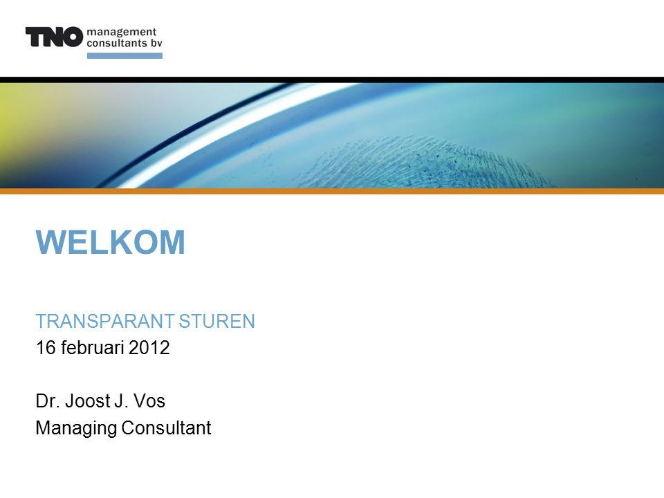 WELKOM TRANSPARANT STUREN 16 februari 2012 Dr. Joost J. Vos Managing Consultant