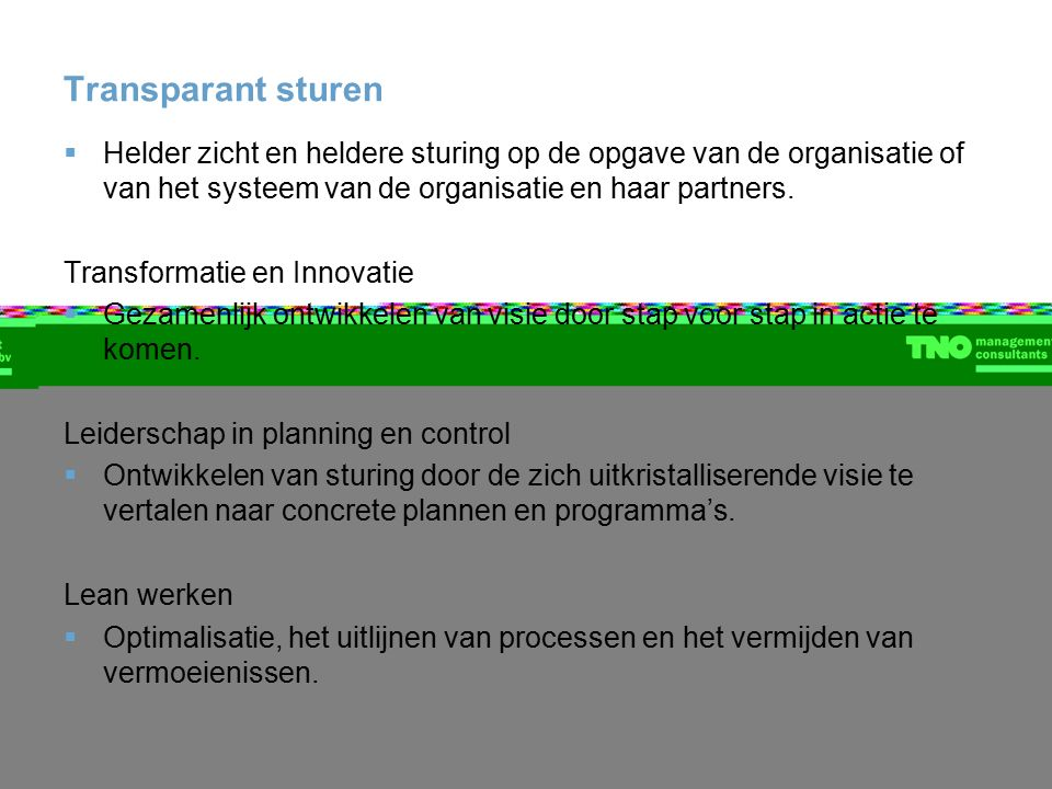 Transparant sturen  Helder zicht en heldere sturing op de opgave van de organisatie of van het systeem van de organisatie en haar partners. Transform