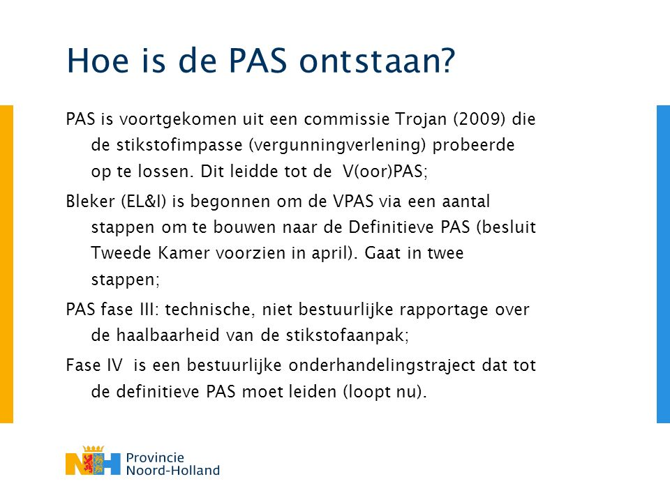 Hoe is de PAS ontstaan? PAS is voortgekomen uit een commissie Trojan (2009) die de stikstofimpasse (vergunningverlening) probeerde op te lossen. Dit l