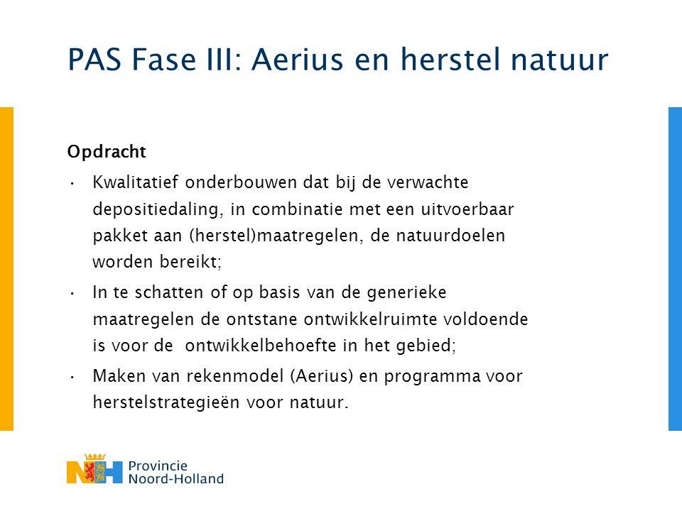PAS Fase III: Aerius en herstel natuur Opdracht Kwalitatief onderbouwen dat bij de verwachte depositiedaling, in combinatie met een uitvoerbaar pakket aan (herstel)maatregelen, de natuurdoelen worden bereikt; In te schatten of op basis van de generieke maatregelen de ontstane ontwikkelruimte voldoende is voor de ontwikkelbehoefte in het gebied; Maken van rekenmodel (Aerius) en programma voor herstelstrategieën voor natuur.