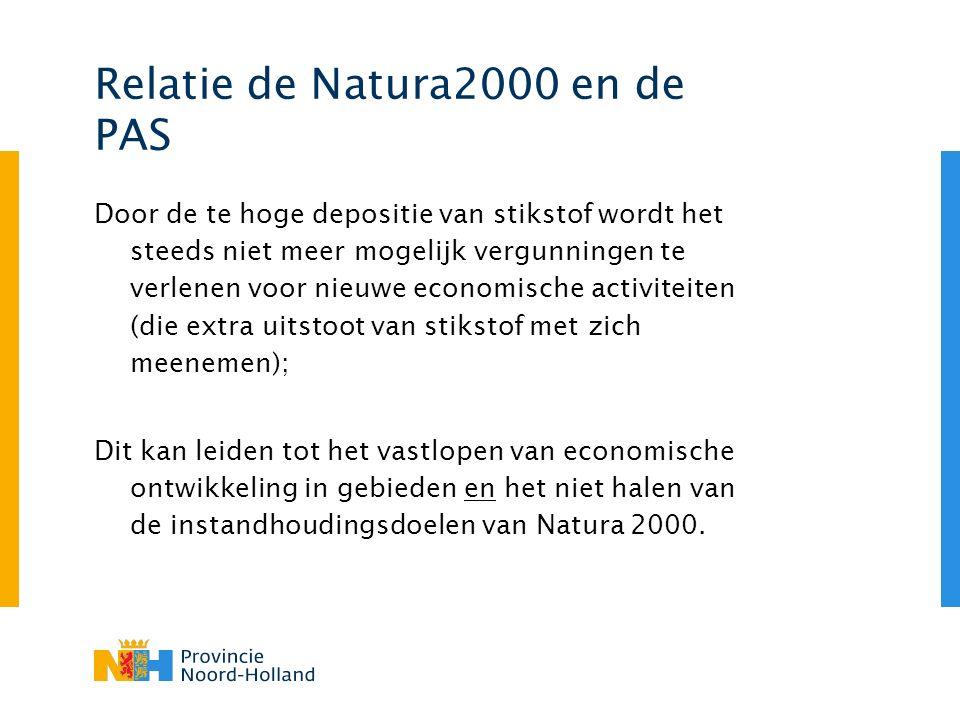Relatie de Natura2000 en de PAS Door de te hoge depositie van stikstof wordt het steeds niet meer mogelijk vergunningen te verlenen voor nieuwe economische activiteiten (die extra uitstoot van stikstof met zich meenemen); Dit kan leiden tot het vastlopen van economische ontwikkeling in gebieden en het niet halen van de instandhoudingsdoelen van Natura 2000.