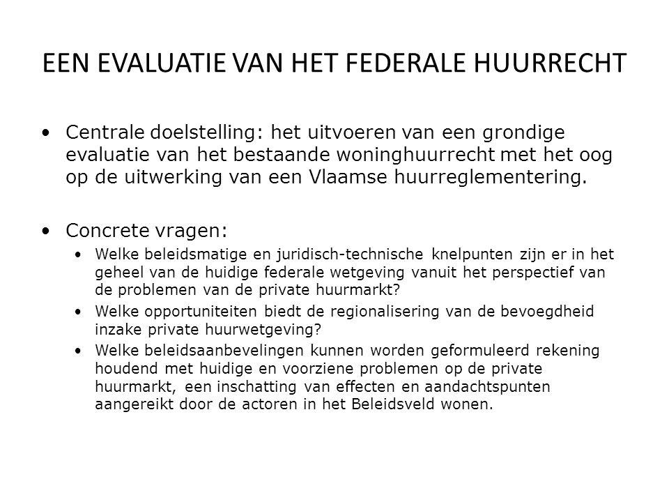 EEN EVALUATIE VAN HET FEDERALE HUURRECHT Centrale doelstelling: het uitvoeren van een grondige evaluatie van het bestaande woninghuurrecht met het oog op de uitwerking van een Vlaamse huurreglementering.
