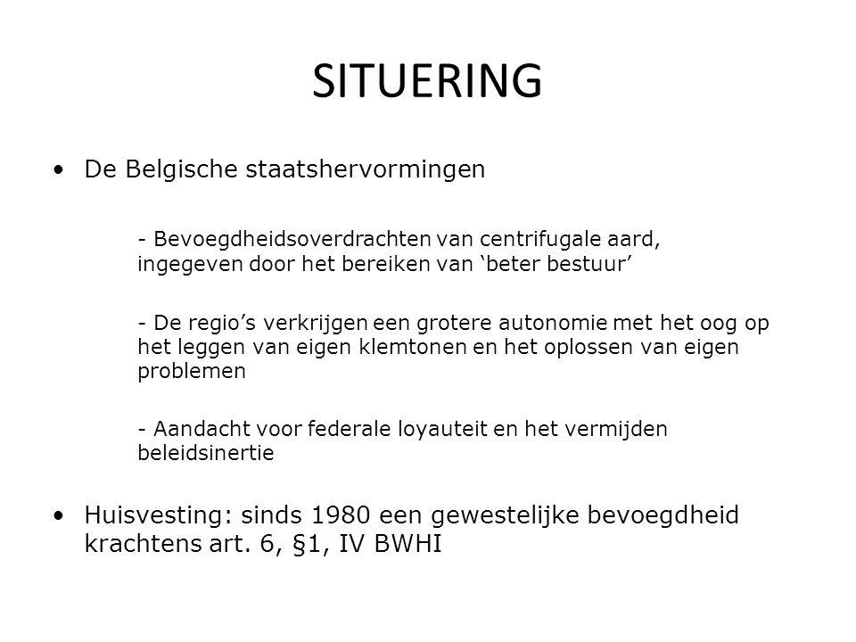 SITUERING De Belgische staatshervormingen - Bevoegdheidsoverdrachten van centrifugale aard, ingegeven door het bereiken van 'beter bestuur' - De regio's verkrijgen een grotere autonomie met het oog op het leggen van eigen klemtonen en het oplossen van eigen problemen - Aandacht voor federale loyauteit en het vermijden beleidsinertie Huisvesting: sinds 1980 een gewestelijke bevoegdheid krachtens art.
