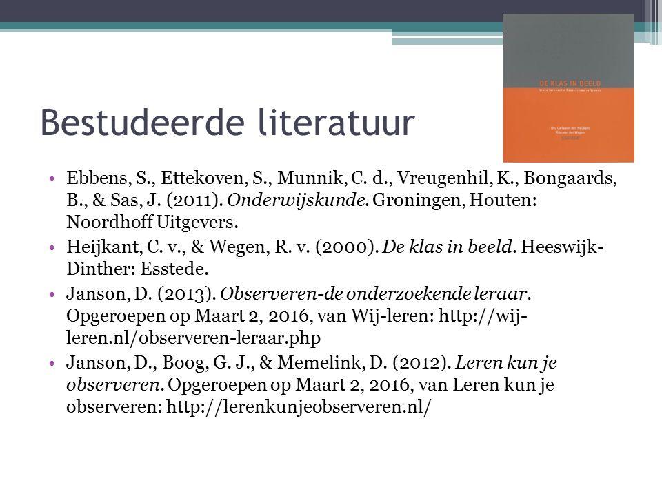 Bestudeerde literatuur Ebbens, S., Ettekoven, S., Munnik, C. d., Vreugenhil, K., Bongaards, B., & Sas, J. (2011). Onderwijskunde. Groningen, Houten: N