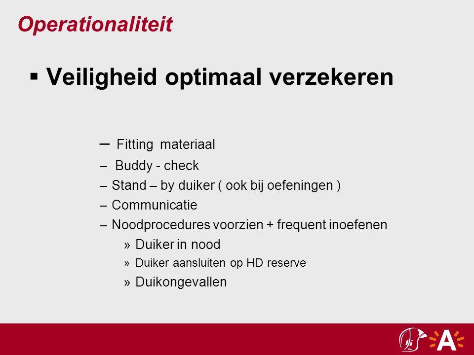 Operationaliteit Permanente theoretische bijscholing - materiaal - procedures - duikfysica - duikongevallen en behandeling - tabellen