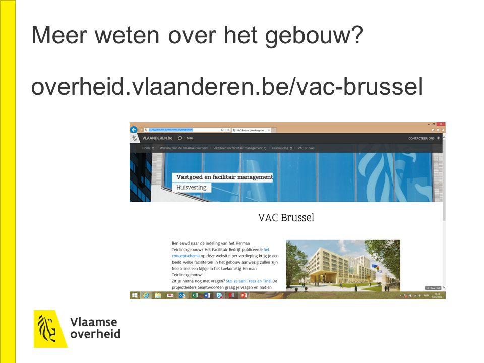 Meer weten over het gebouw overheid.vlaanderen.be/vac-brussel