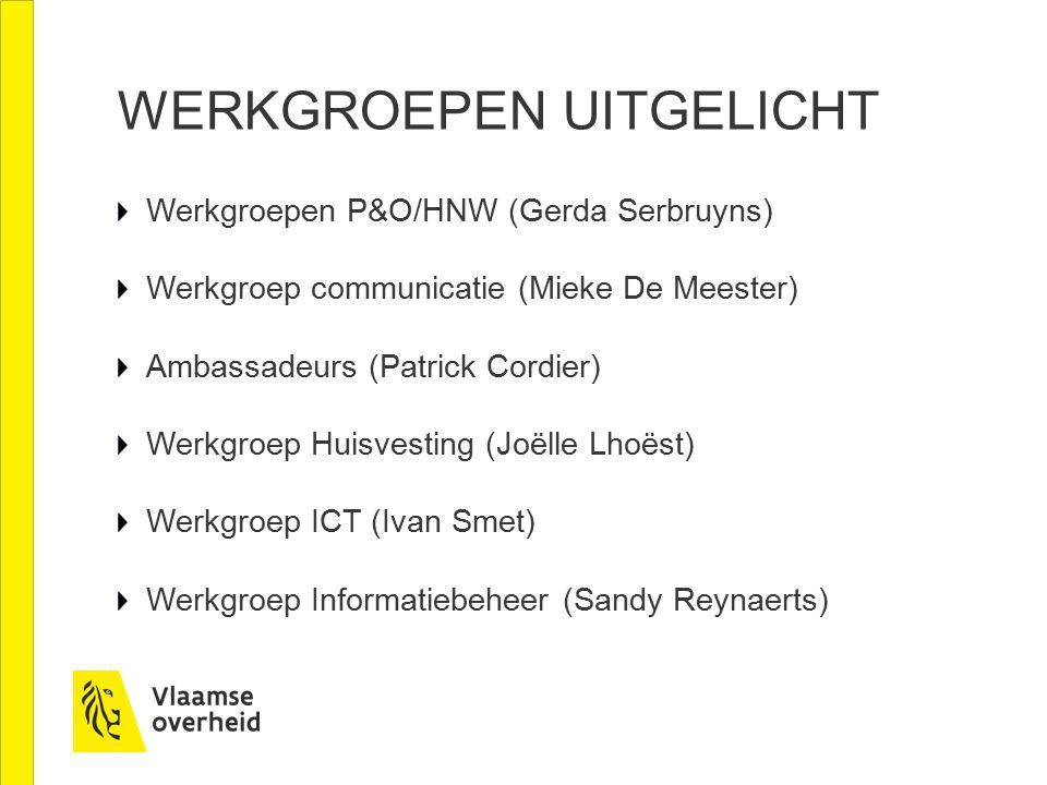 WERKGROEPEN UITGELICHT Werkgroepen P&O/HNW (Gerda Serbruyns) Werkgroep communicatie (Mieke De Meester) Ambassadeurs (Patrick Cordier) Werkgroep Huisvesting (Joëlle Lhoëst) Werkgroep ICT (Ivan Smet) Werkgroep Informatiebeheer (Sandy Reynaerts)