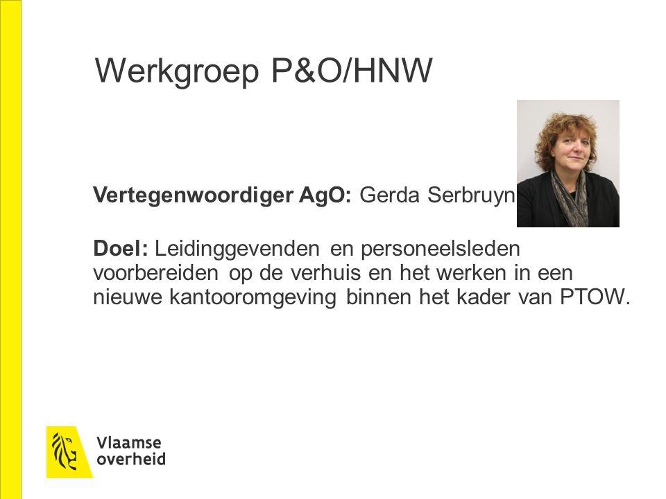 Werkgroep P&O/HNW Vertegenwoordiger AgO: Gerda Serbruyns Doel: Leidinggevenden en personeelsleden voorbereiden op de verhuis en het werken in een nieuwe kantooromgeving binnen het kader van PTOW.