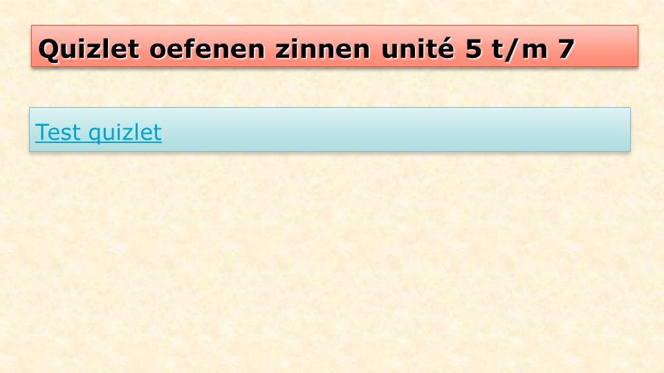 Quizlet oefenen zinnen unité 5 t/m 7 Test quizlet