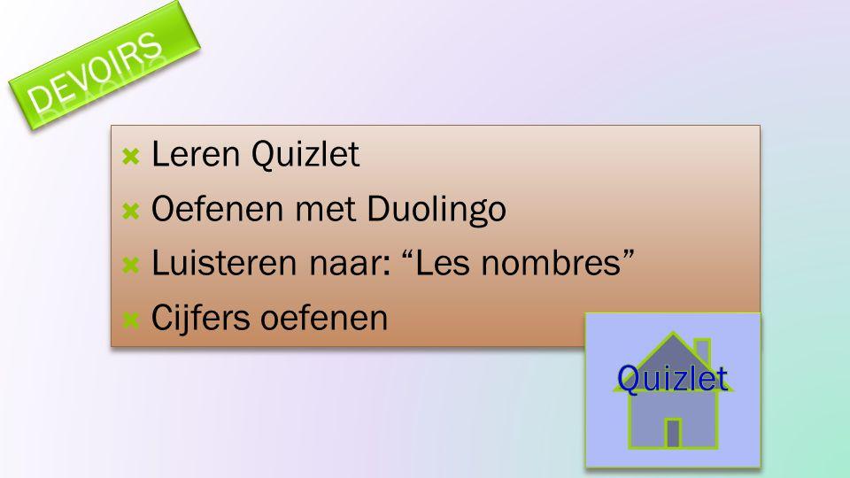  Leren Quizlet  Oefenen met Duolingo  Luisteren naar: Les nombres  Cijfers oefenen  Leren Quizlet  Oefenen met Duolingo  Luisteren naar: Les nombres  Cijfers oefenen