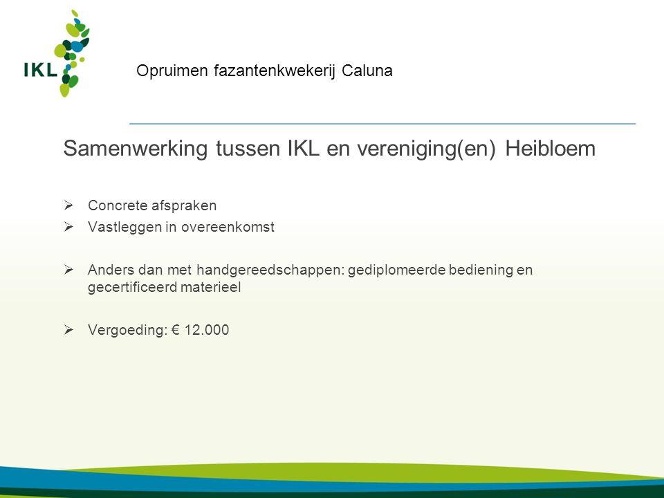 Samenwerking tussen IKL en vereniging(en) Heibloem  Concrete afspraken  Vastleggen in overeenkomst  Anders dan met handgereedschappen: gediplomeerde bediening en gecertificeerd materieel  Vergoeding: € 12.000