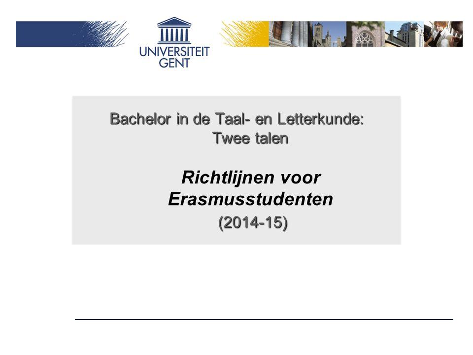 Bachelor in de Taal- en Letterkunde: Twee talen (2014-15) Bachelor in de Taal- en Letterkunde: Twee talen Richtlijnen voor Erasmusstudenten (2014-15)