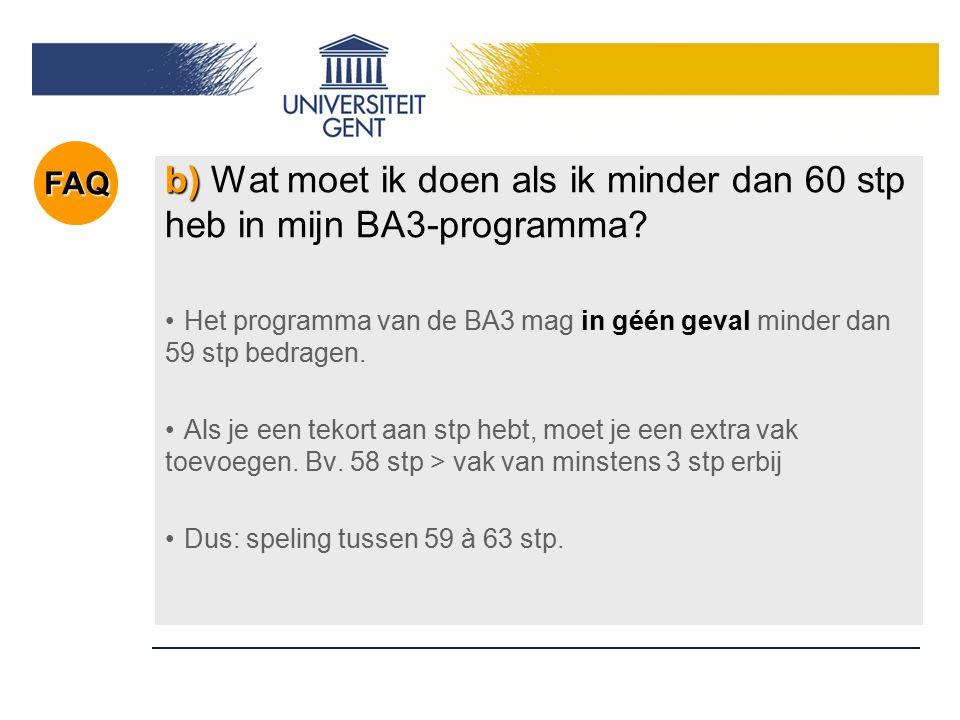 b) b) Wat moet ik doen als ik minder dan 60 stp heb in mijn BA3-programma? Het programma van de BA3 mag in géén geval minder dan 59 stp bedragen. Als