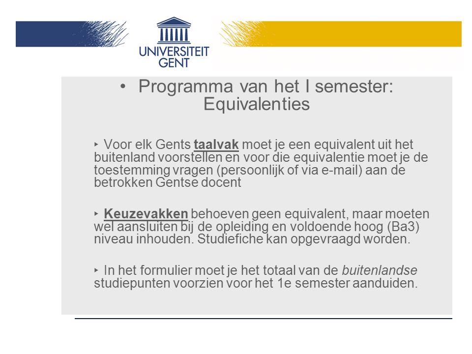Programma van het I semester: Equivalenties ‣ Voor elk Gents taalvak moet je een equivalent uit het buitenland voorstellen en voor die equivalentie mo