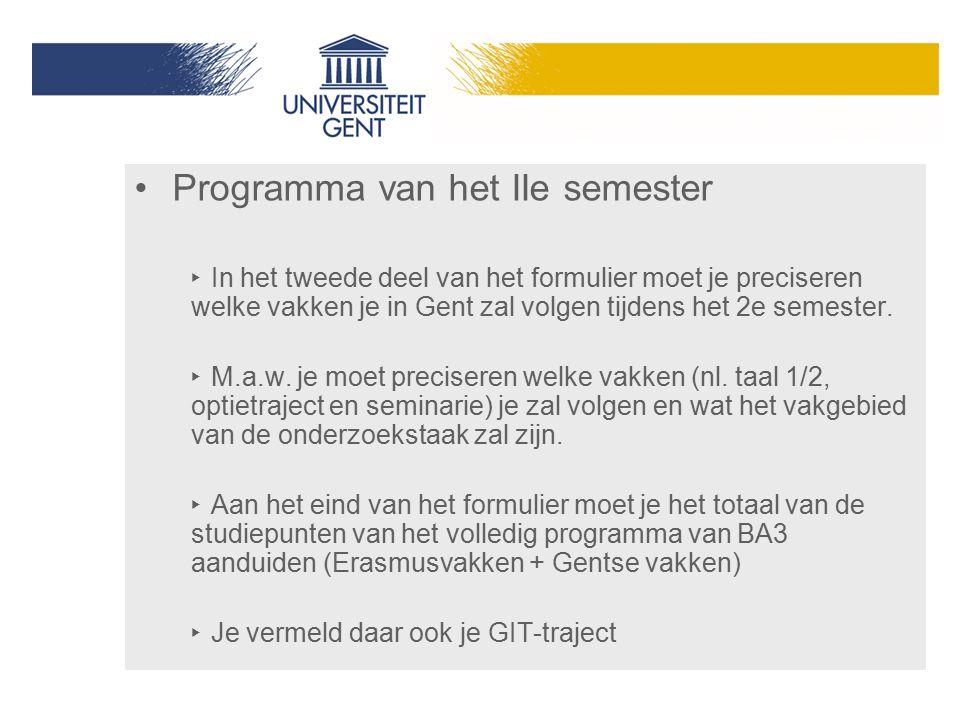 Programma van het IIe semester ‣ In het tweede deel van het formulier moet je preciseren welke vakken je in Gent zal volgen tijdens het 2e semester. ‣