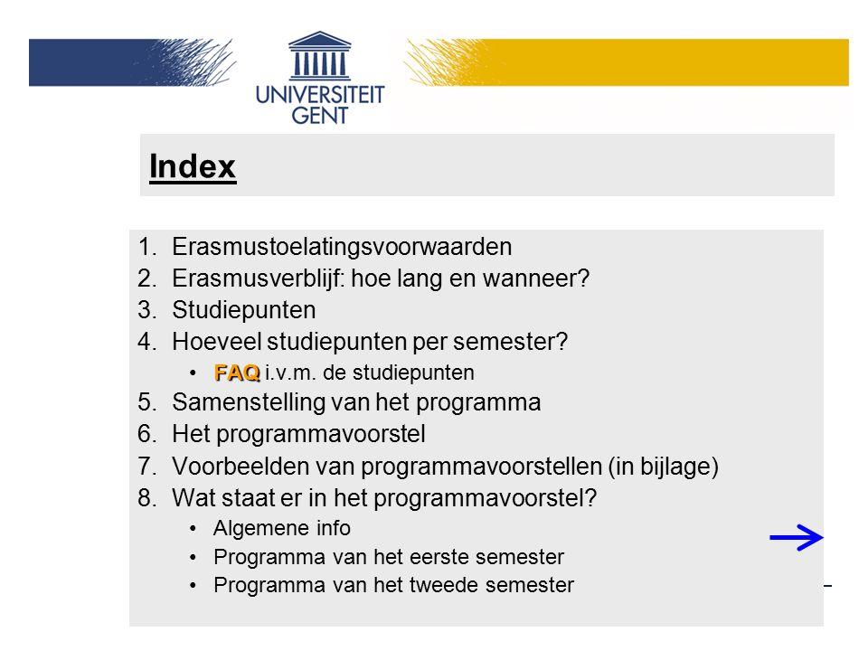 Index 1.Erasmustoelatingsvoorwaarden 2.Erasmusverblijf: hoe lang en wanneer? 3.Studiepunten 4.Hoeveel studiepunten per semester? FAQ FAQ i.v.m. de stu