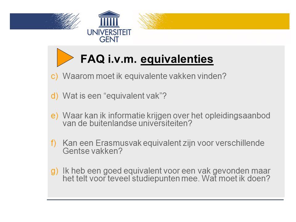 """FAQ i.v.m. equivalenties c)Waarom moet ik equivalente vakken vinden? d)Wat is een """"equivalent vak""""? e)Waar kan ik informatie krijgen over het opleidin"""
