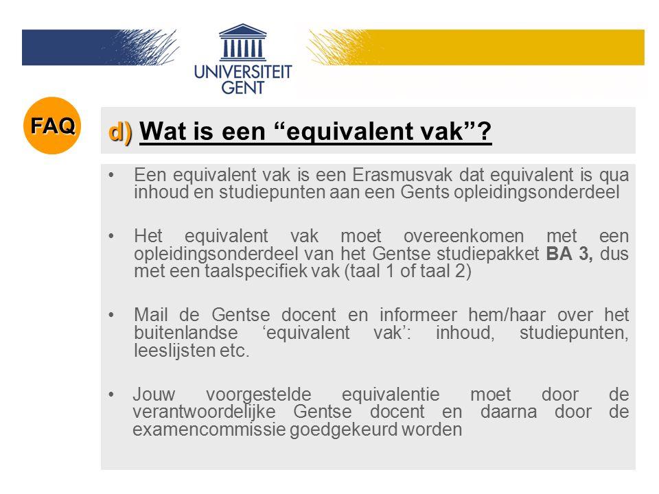 """d) d) Wat is een """"equivalent vak""""? Een equivalent vak is een Erasmusvak dat equivalent is qua inhoud en studiepunten aan een Gents opleidingsonderdeel"""