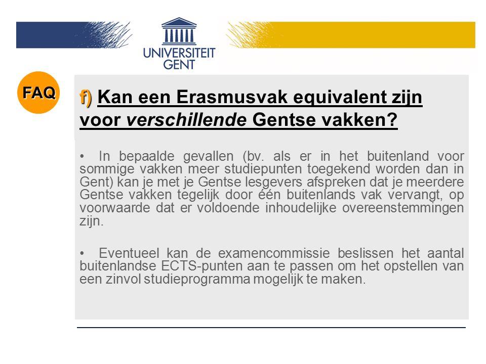 f) f) Kan een Erasmusvak equivalent zijn voor verschillende Gentse vakken? In bepaalde gevallen (bv. als er in het buitenland voor sommige vakken meer
