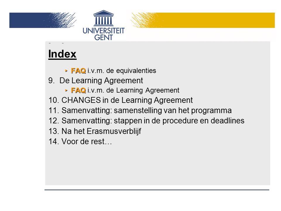 Index ‣ FAQ ‣ FAQ i.v.m. de equivalenties 9.De Learning Agreement ‣ FAQ ‣ FAQ i.v.m. de Learning Agreement 10. CHANGES in de Learning Agreement 11. Sa