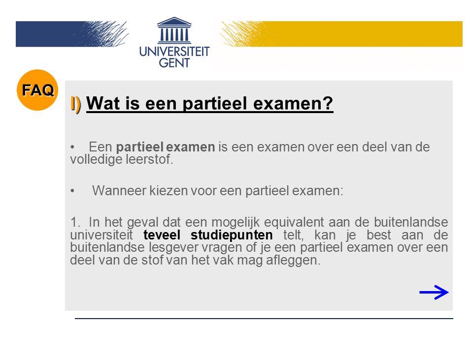 l) l) Wat is een partieel examen? Een partieel examen is een examen over een deel van de volledige leerstof. Wanneer kiezen voor een partieel examen: